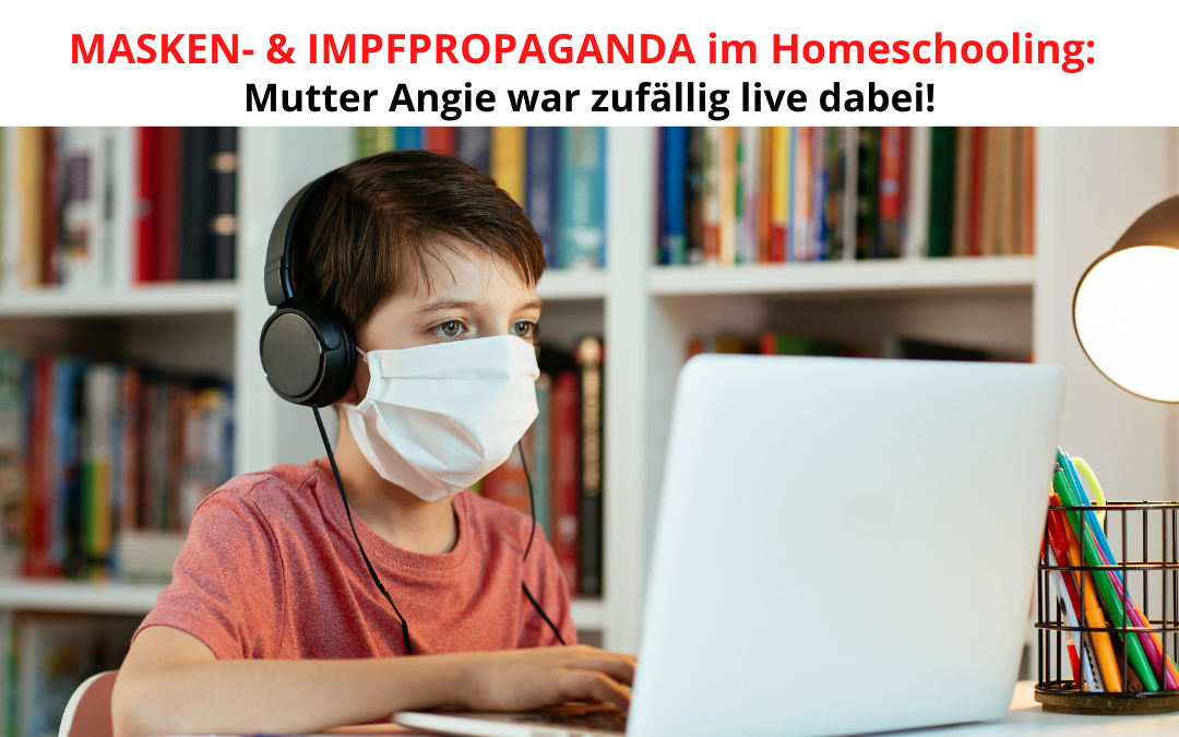 HOMESCHOOLING: Gute Möglichkeit für Masken- & Impfpropaganda