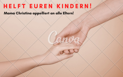 HELFT EUREN KINDERN – Mama Christina appelliert an alle Eltern!